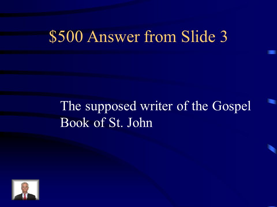 $500 Question from Slide 3 Who is St. John the Evangelist