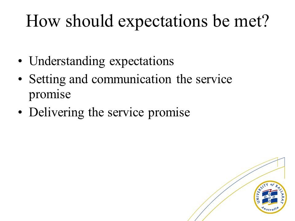 How should expectations be met.