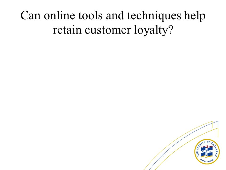 Can online tools and techniques help retain customer loyalty