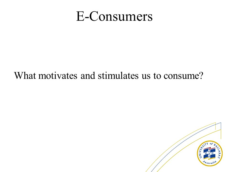 E-Consumers What motivates and stimulates us to consume
