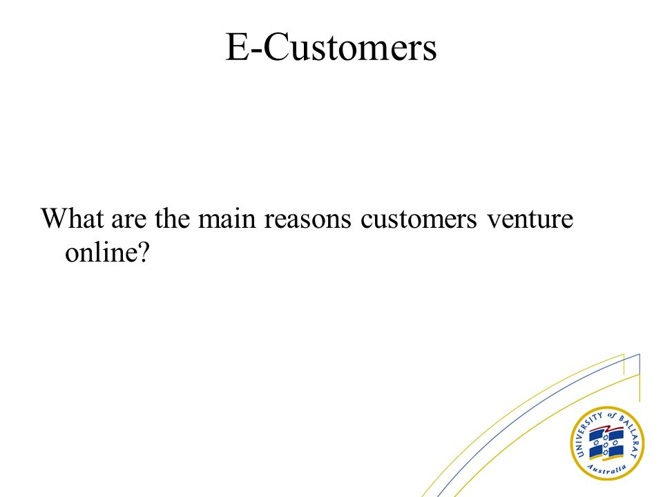 E-Customers What are the main reasons customers venture online