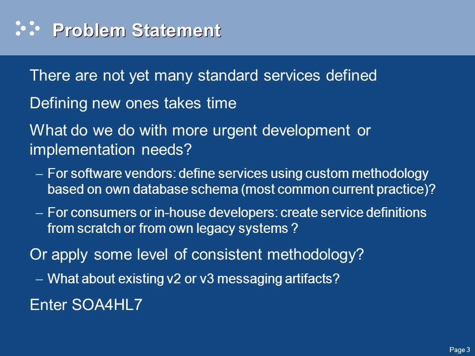 Page 3 Problem Statement There are not yet many standard services defined Defining new ones takes time What do we do with more urgent development or implementation needs.