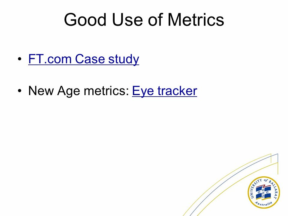 Good Use of Metrics FT.com Case study New Age metrics: Eye trackerEye tracker