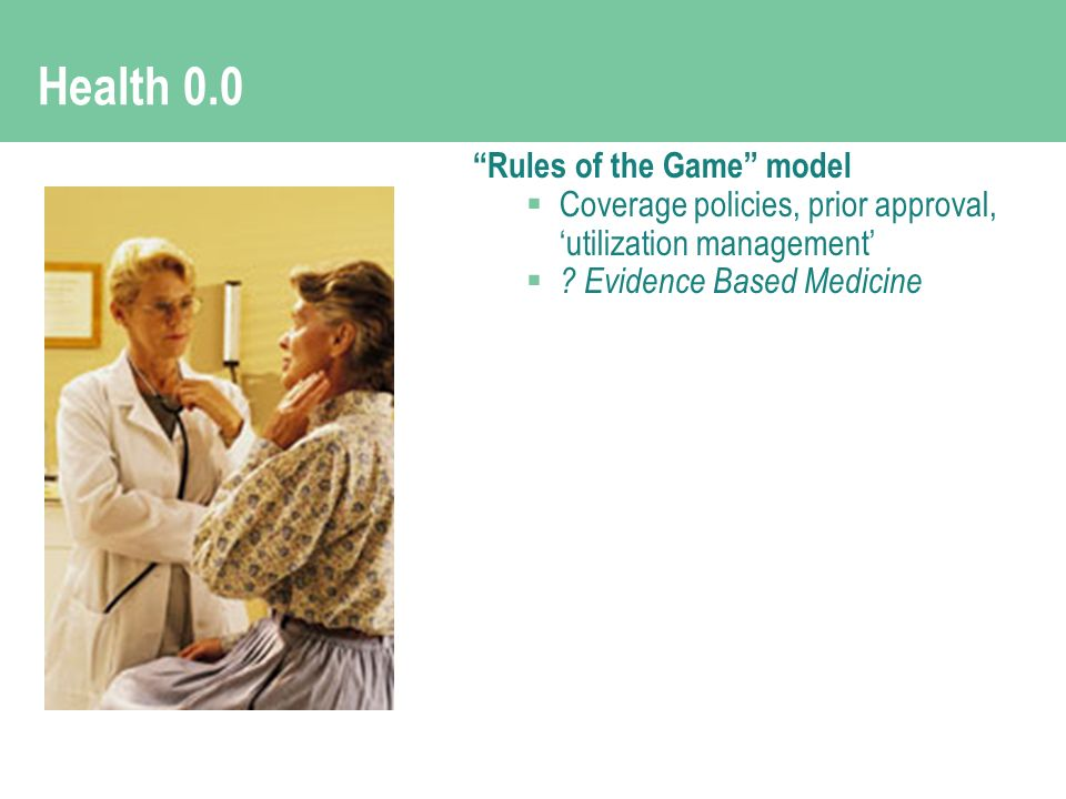 Health 0.0 Rules of the Game model Coverage policies, prior approval, utilization management .