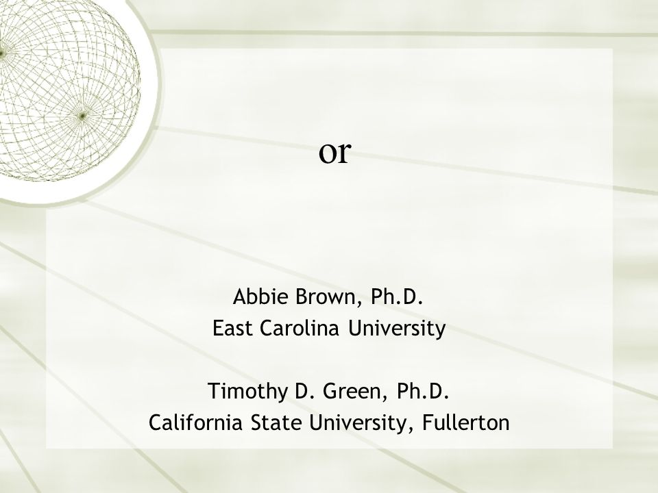 or Abbie Brown, Ph.D. East Carolina University Timothy D.