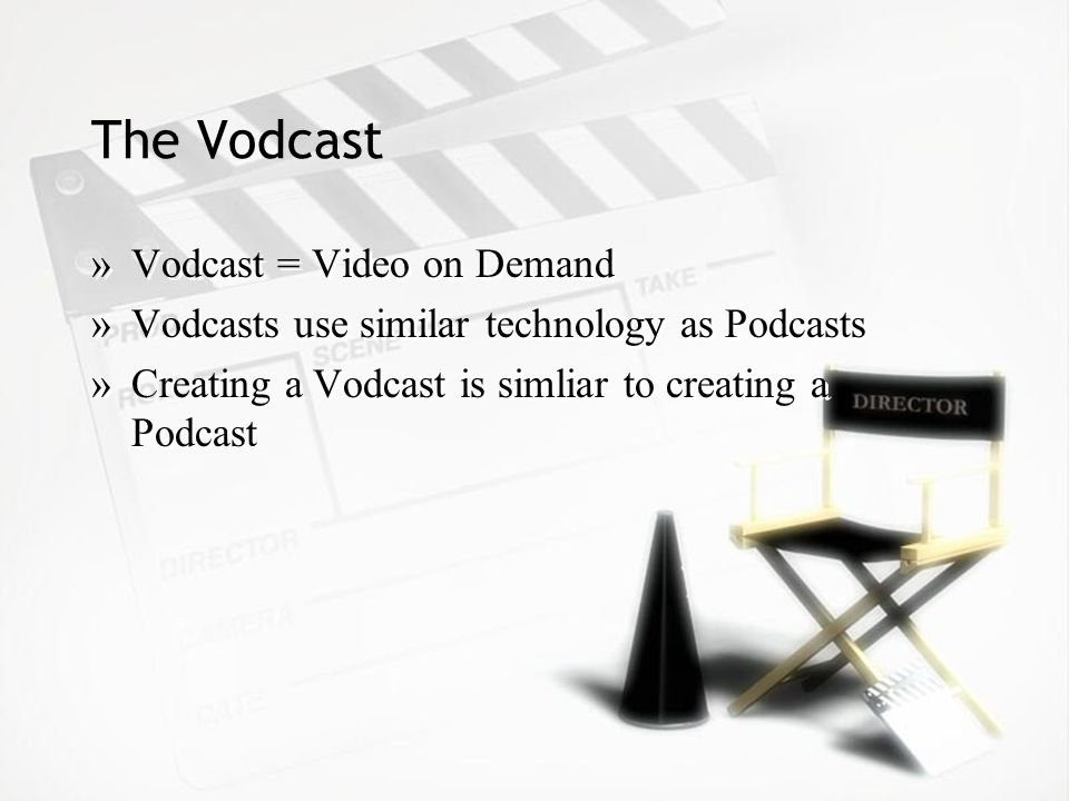 The Vodcast »Vodcast = Video on Demand »Vodcasts use similar technology as Podcasts »Creating a Vodcast is simliar to creating a Podcast »Vodcast = Video on Demand »Vodcasts use similar technology as Podcasts »Creating a Vodcast is simliar to creating a Podcast