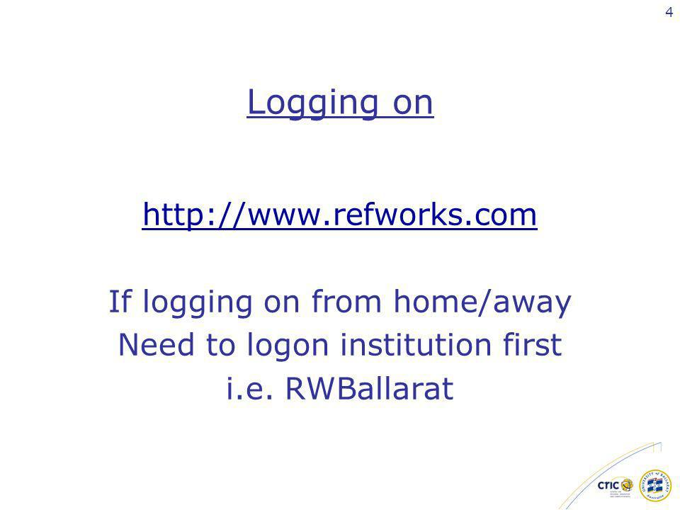 4 Logging on   If logging on from home/away Need to logon institution first i.e.