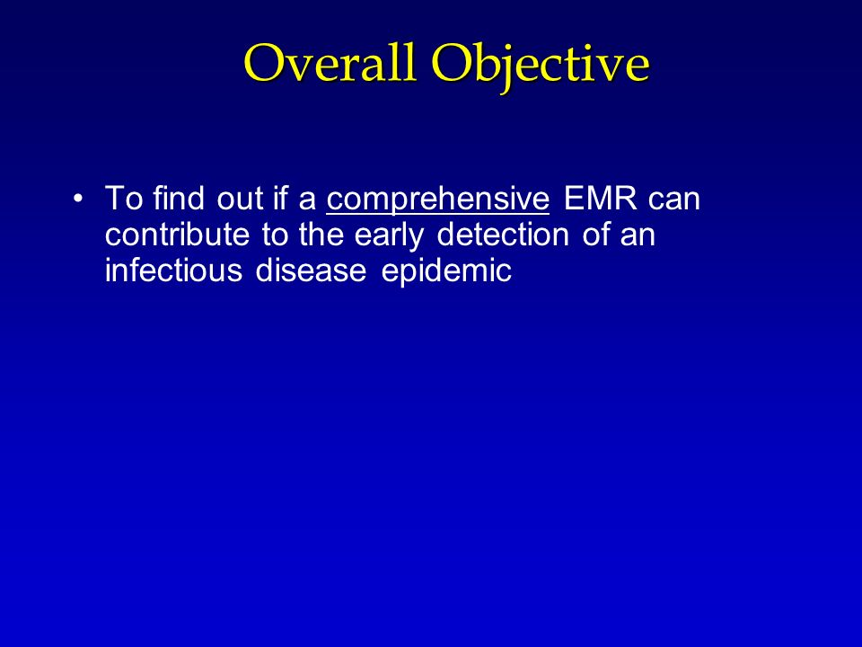 Overall Objective To find out if a comprehensive EMR can contribute to the early detection of an infectious disease epidemic