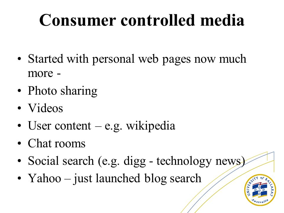 Consumer controlled media Started with personal web pages now much more - Photo sharing Videos User content – e.g.