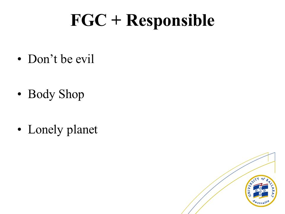 FGC + Responsible Dont be evil Body Shop Lonely planet