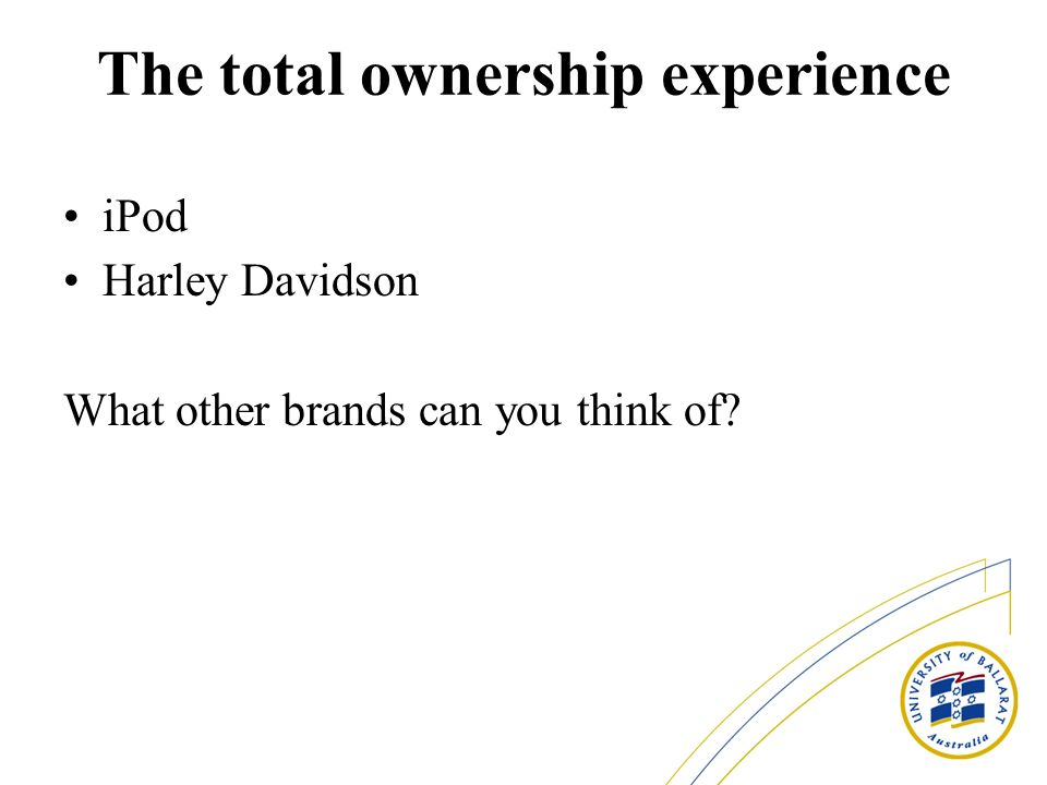 The total ownership experience iPod Harley Davidson What other brands can you think of
