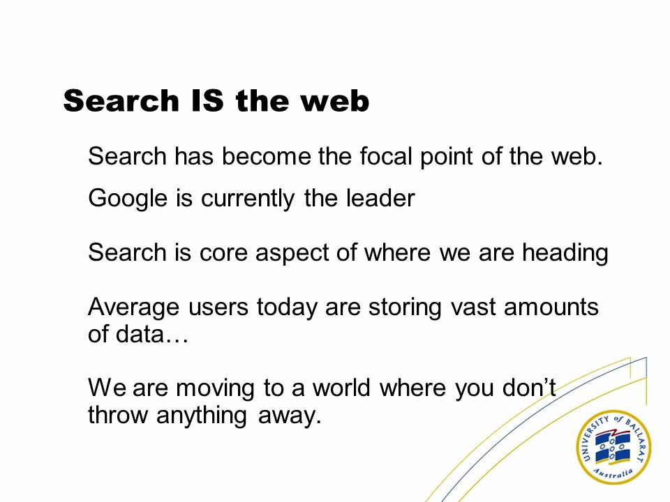 Search IS the web Search has become the focal point of the web.