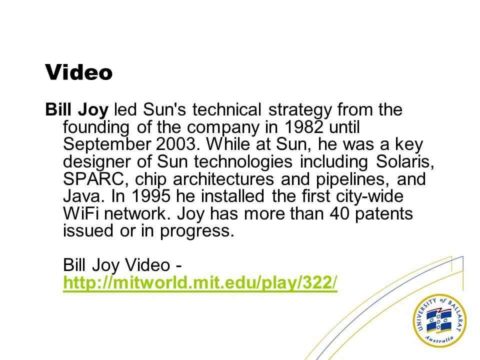 Video Bill Joy led Sun s technical strategy from the founding of the company in 1982 until September 2003.