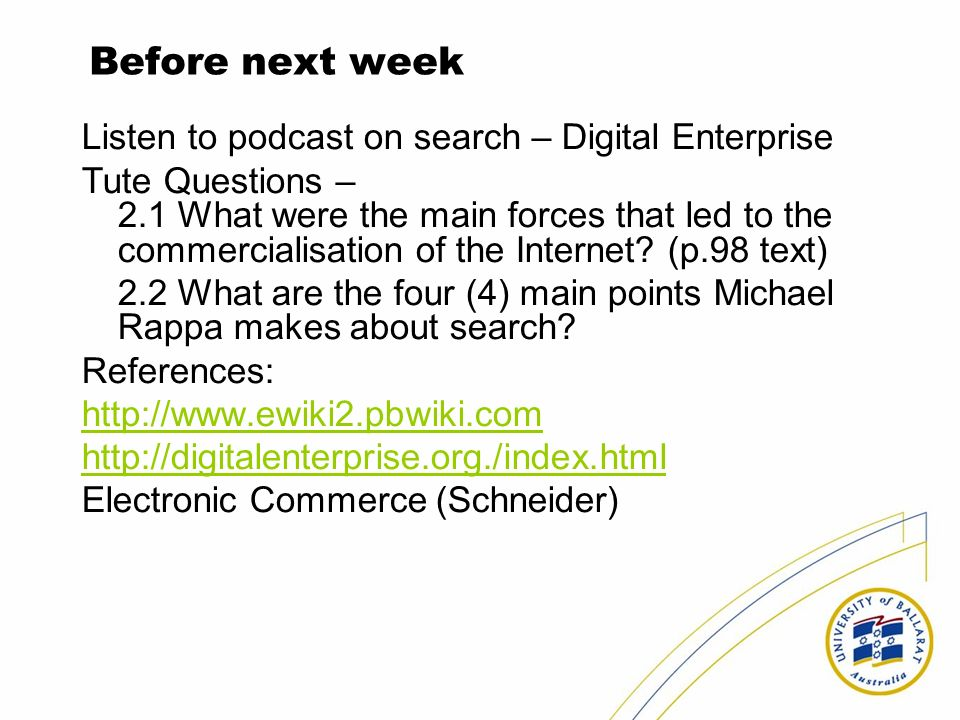 Before next week Listen to podcast on search – Digital Enterprise Tute Questions – 2.1 What were the main forces that led to the commercialisation of the Internet.