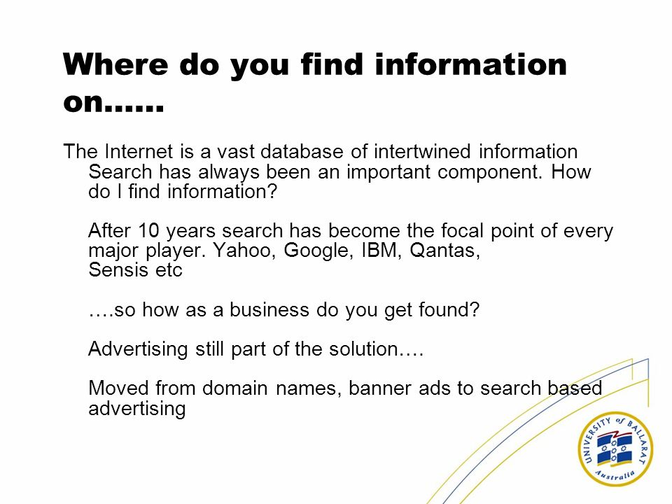 Where do you find information on…… The Internet is a vast database of intertwined information Search has always been an important component.