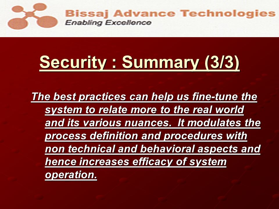 Security : Summary (3/3) The best practices can help us fine-tune the system to relate more to the real world and its various nuances.