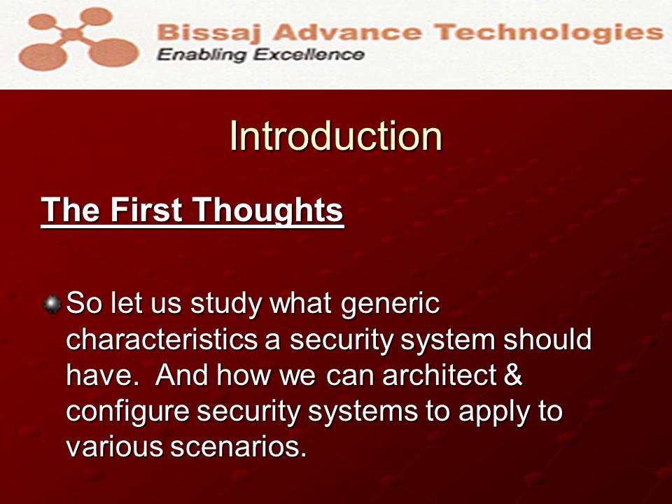 Introduction The First Thoughts So let us study what generic characteristics a security system should have.
