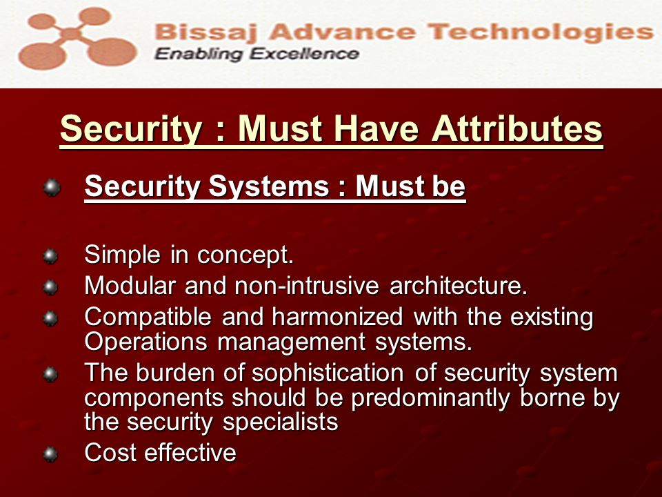 Security : Must Have Attributes Security Systems : Must be Simple in concept.