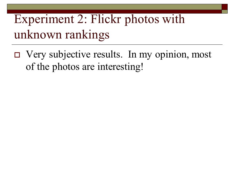 Very subjective results. In my opinion, most of the photos are interesting!