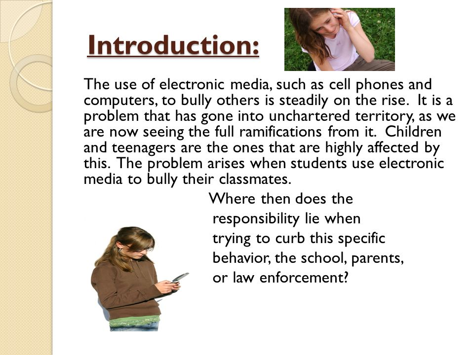 Introduction: Introduction: The use of electronic media, such as cell phones and computers, to bully others is steadily on the rise.
