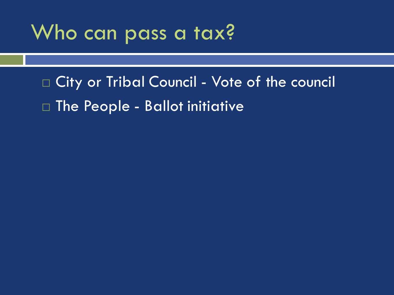Who can pass a tax City or Tribal Council - Vote of the council The People - Ballot initiative