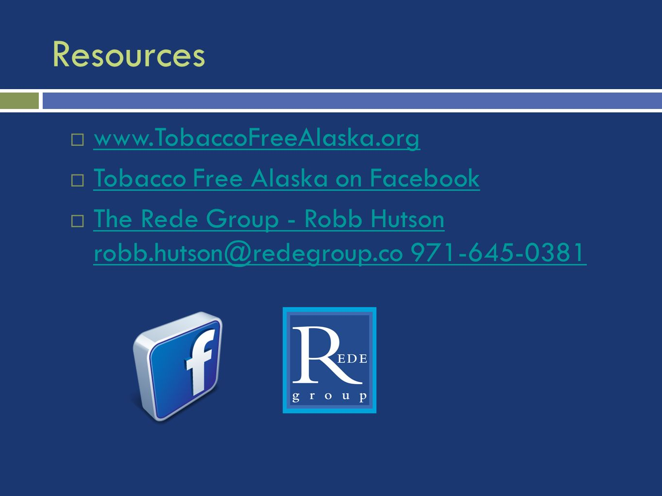 Resources www.TobaccoFreeAlaska.org Tobacco Free Alaska on Facebook The Rede Group - Robb Hutson robb.hutson@redegroup.co 971-645-0381 The Rede Group - Robb Hutson robb.hutson@redegroup.co 971-645-0381