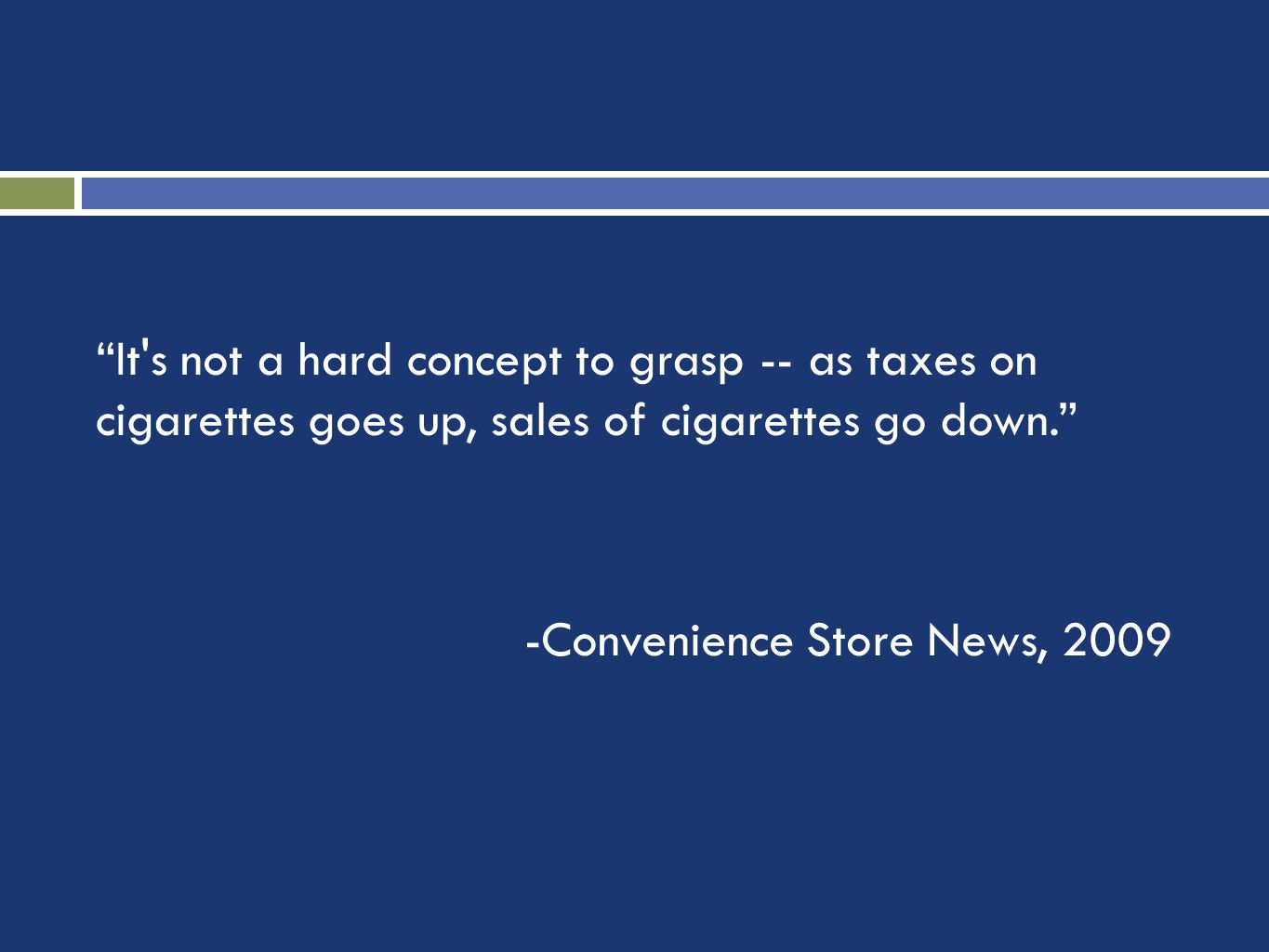 It s not a hard concept to grasp -- as taxes on cigarettes goes up, sales of cigarettes go down.