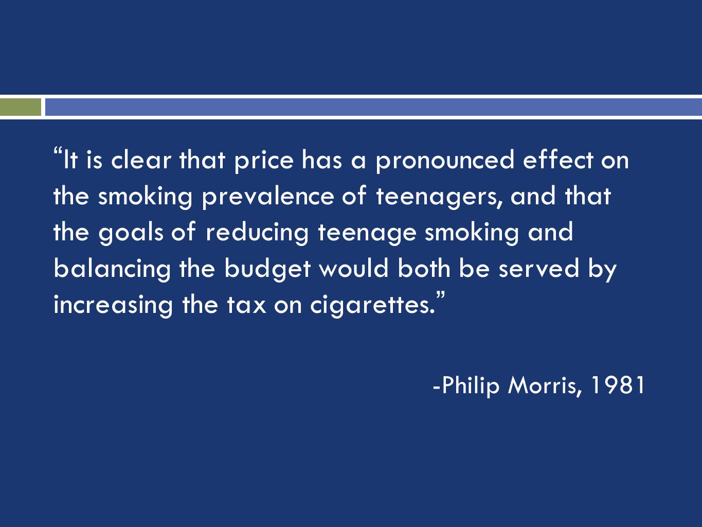 It is clear that price has a pronounced effect on the smoking prevalence of teenagers, and that the goals of reducing teenage smoking and balancing the budget would both be served by increasing the tax on cigarettes.