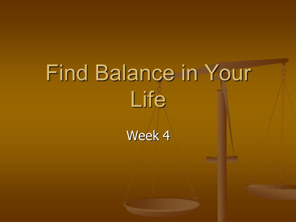 Find Balance in Your Life Week 4