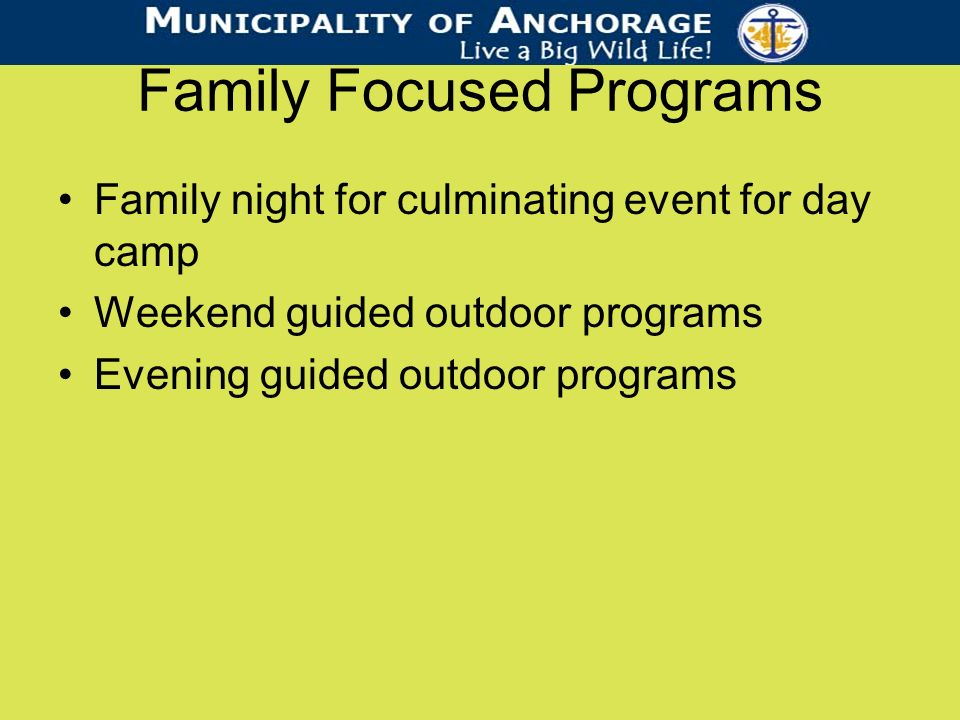 Family Focused Programs Family night for culminating event for day camp Weekend guided outdoor programs Evening guided outdoor programs