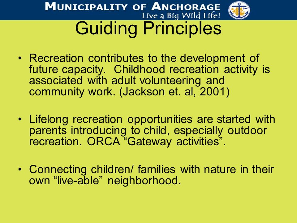 Guiding Principles Recreation contributes to the development of future capacity.