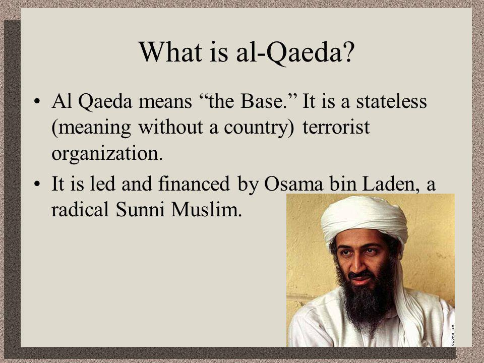 What is al-Qaeda. Al Qaeda means the Base.