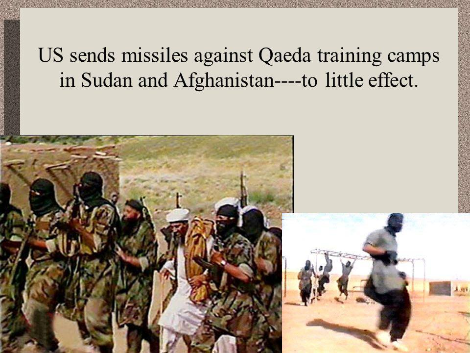 US sends missiles against Qaeda training camps in Sudan and Afghanistan----to little effect.