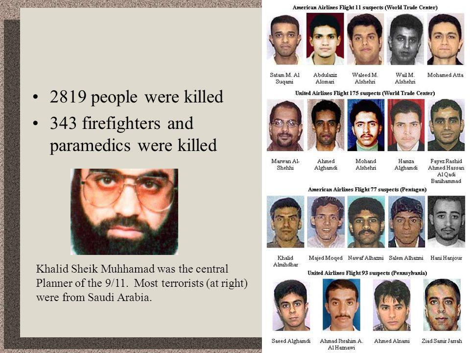 2819 people were killed 343 firefighters and paramedics were killed Khalid Sheik Muhhamad was the central Planner of the 9/11.