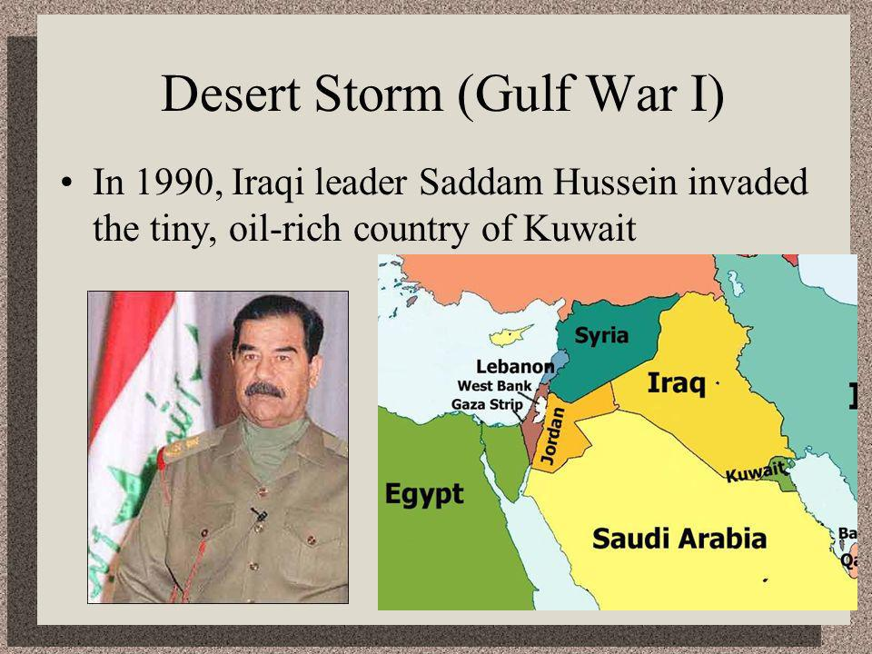 Desert Storm (Gulf War I) In 1990, Iraqi leader Saddam Hussein invaded the tiny, oil-rich country of Kuwait