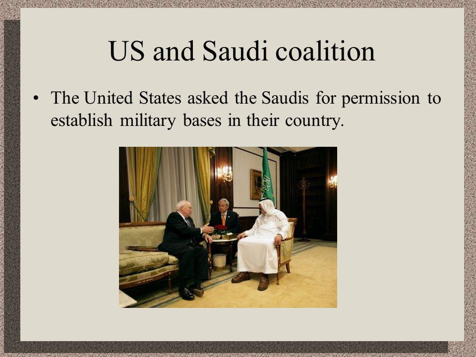 US and Saudi coalition The United States asked the Saudis for permission to establish military bases in their country.