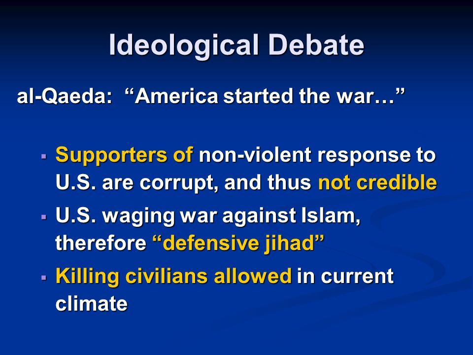 Ideological Debate al-Qaeda: America started the war… Supporters of non-violent response to U.S.