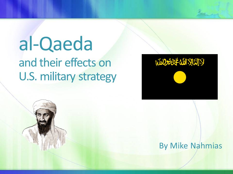 al-Qaeda and their effects on U.S. military strategy By Mike Nahmias