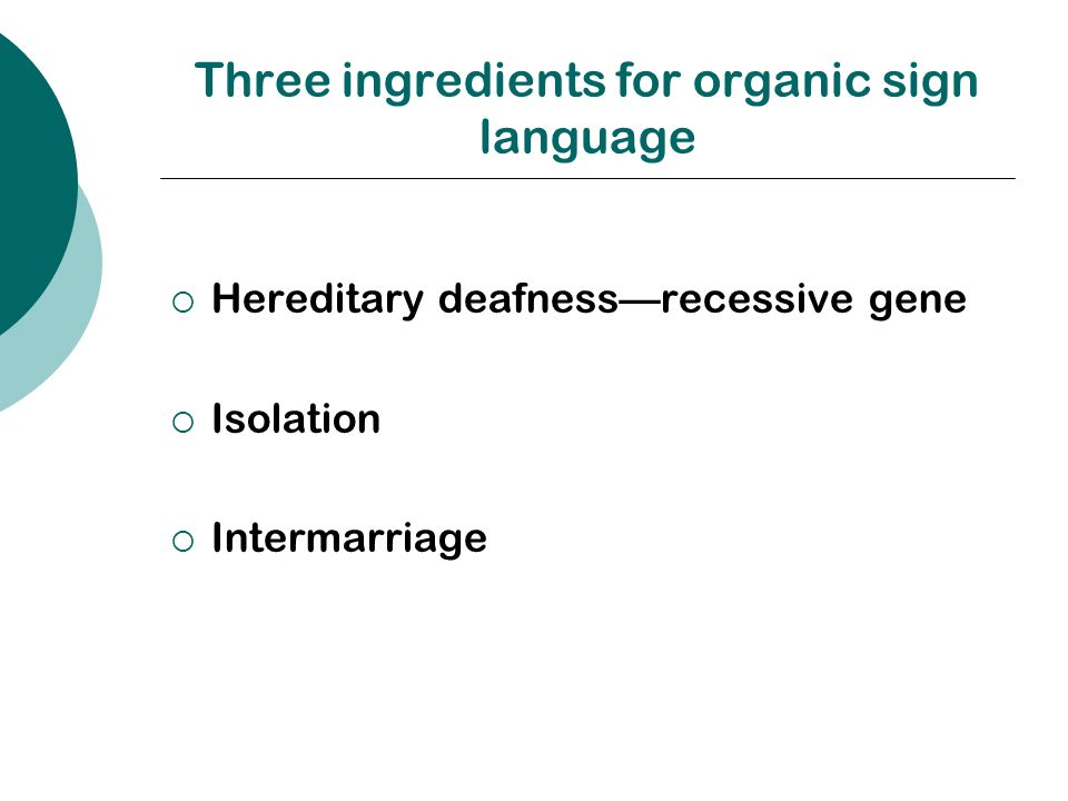 Three ingredients for organic sign language Hereditary deafnessrecessive gene Isolation Intermarriage