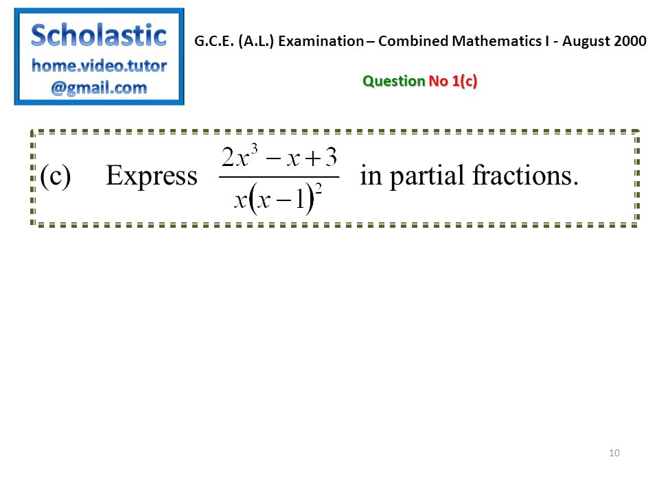 10 (c) Express in partial fractions. G.C.E.