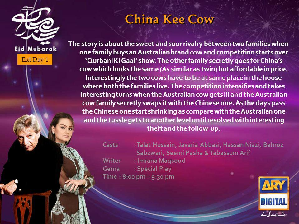 China Kee Cow Eid Day 1 The story is about the sweet and sour rivalry between two families when one family buys an Australian brand cow and competition starts over Qurbani Ki Gaai show.
