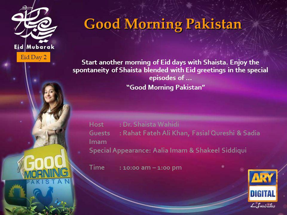 Good Morning Pakistan Eid Day 2 Start another morning of Eid days with Shaista.
