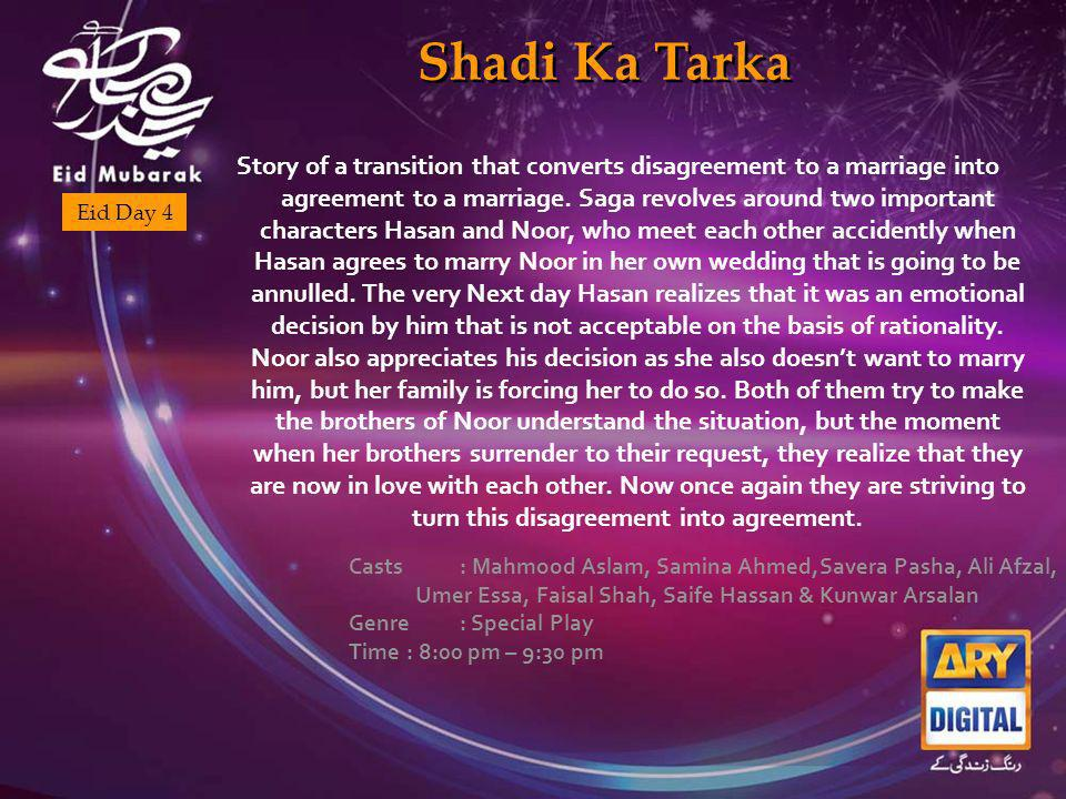 Shadi Ka Tarka Eid Day 4 Story of a transition that converts disagreement to a marriage into agreement to a marriage.