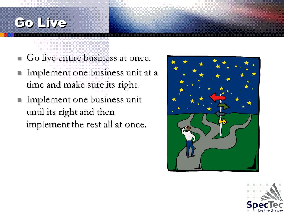 Go Live Go live entire business at once. Go live entire business at once.