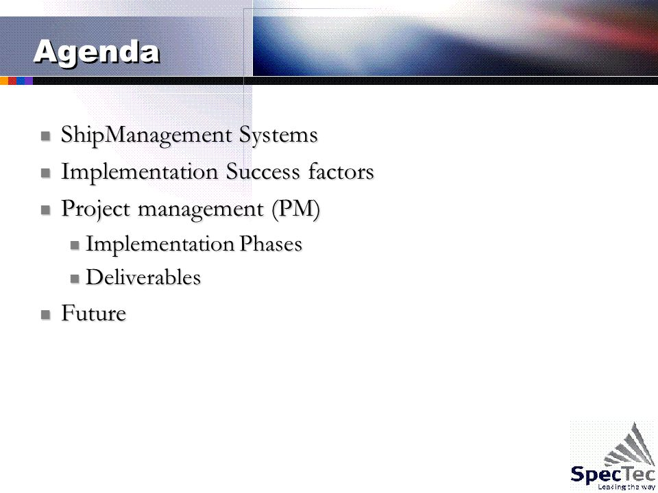 Agenda ShipManagement Systems ShipManagement Systems Implementation Success factors Implementation Success factors Project management (PM) Project management (PM) Implementation Phases Implementation Phases Deliverables Deliverables Future Future