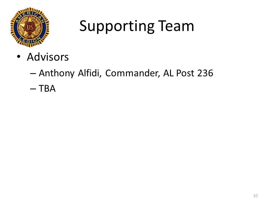 Supporting Team Advisors – Anthony Alfidi, Commander, AL Post 236 – TBA 10