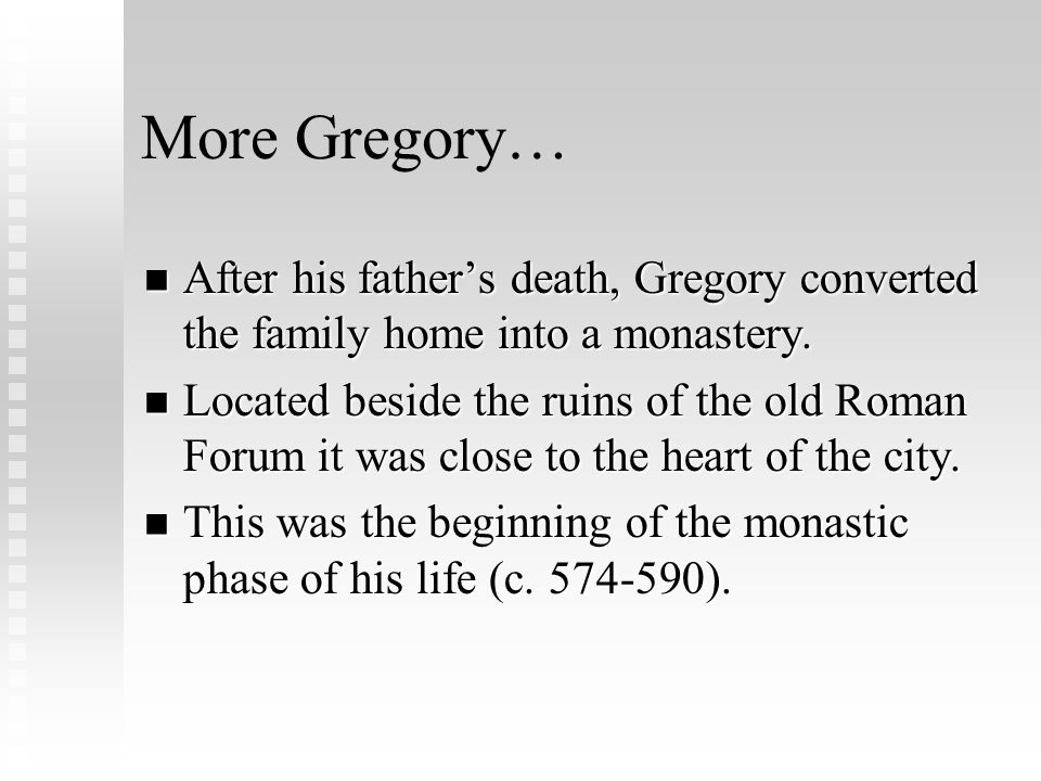 More Gregory… After his fathers death, Gregory converted the family home into a monastery.