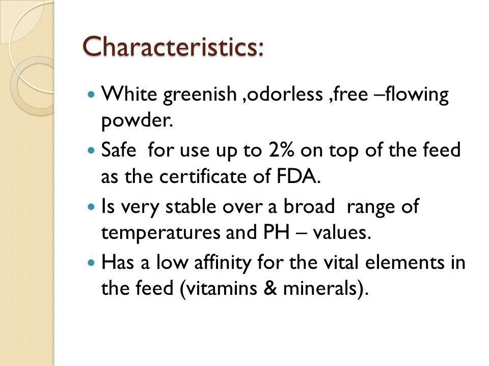 Characteristics: White greenish,odorless,free –flowing powder.