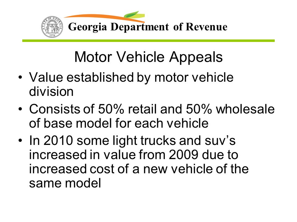 Georgia Department of Revenue Motor Vehicle Appeals Value established by motor vehicle division Consists of 50% retail and 50% wholesale of base model for each vehicle In 2010 some light trucks and suvs increased in value from 2009 due to increased cost of a new vehicle of the same model