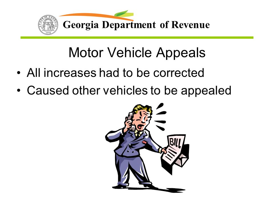Georgia Department of Revenue Motor Vehicle Appeals All increases had to be corrected Caused other vehicles to be appealed